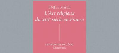 Réédition de L'Art religieux du XIIIe siècle en France d'Émile Mâle